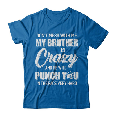 Don't Mess With Me My Brother Is Crazy Gift For Sister T-Shirt & Hoodie | Teecentury.com