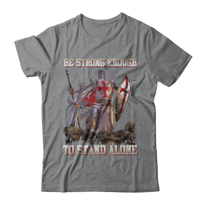 Knight Templar Be Strong Enough To Stand Alone T-Shirt & Hoodie | Teecentury.com