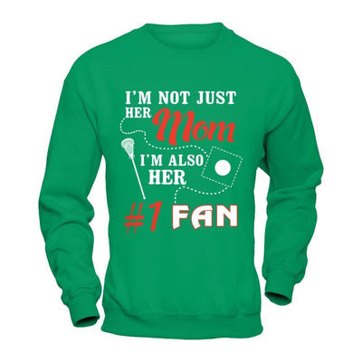 I'm Not Just Her Mom I'm Also Her Fan Lacrosse Mom T-Shirt & Hoodie | Teecentury.com