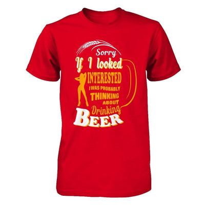 Sorry If I Looked Interested I Was Probably Thinking About Drinking Beer T-Shirt & Hoodie | Teecentury.com