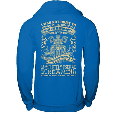 I Was Not Born To Arrive At The Grave In A Well Preserved Body T-Shirt & Hoodie | Teecentury.com