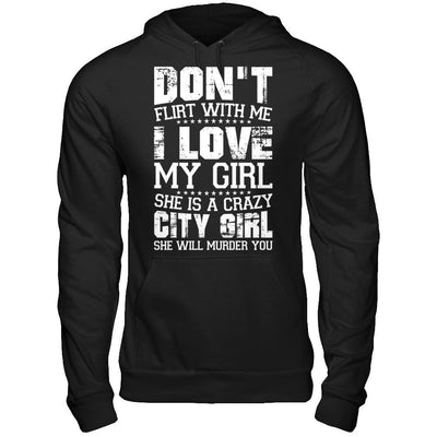 Don't Flirt With Me I Love My Girl She Is A Crazy City Girl T-Shirt & Hoodie | Teecentury.com