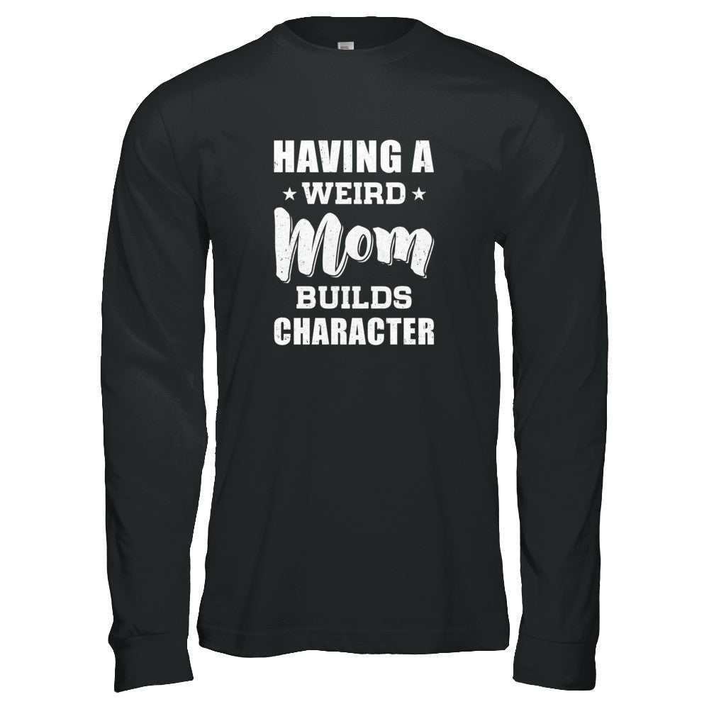 5a28b46f Having A Weird Mom Builds Character Shirt & Tank Top - Teecentury.com