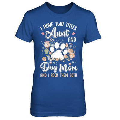 I Have Two Titles Aunt And Dog Mom Funny Dog Lover T-Shirt & Hoodie | Teecentury.com