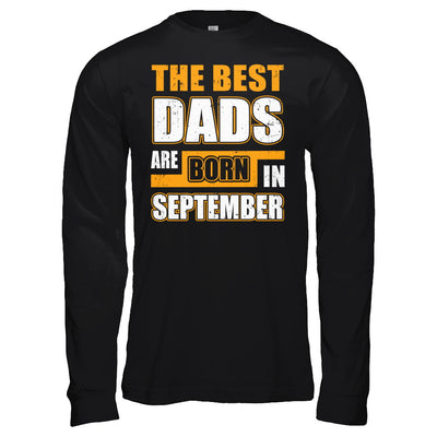 The Best Dads Are Born In September T-Shirt & Hoodie | Teecentury.com