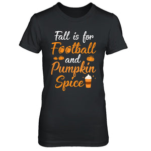 Funny Autumn Fall Is For Football And Pumpkin Spice T-Shirt & Hoodie | Teecentury.com