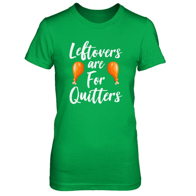 Leftovers Are For Quitters Turkey Thanksgiving Day T-Shirt & Sweatshirt | Teecentury.com