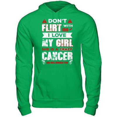 Don't Flirt With Me I Love My Girl She Is A Crazy Cancer T-Shirt & Hoodie | Teecentury.com
