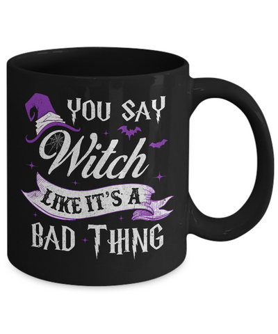 You Say Witch Like It's A Bad Thing Halloween Mug Coffee Mug | Teecentury.com