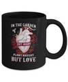In The Garden Of Thy Heart Plant Naught But Love Mug Coffee Mug | Teecentury.com