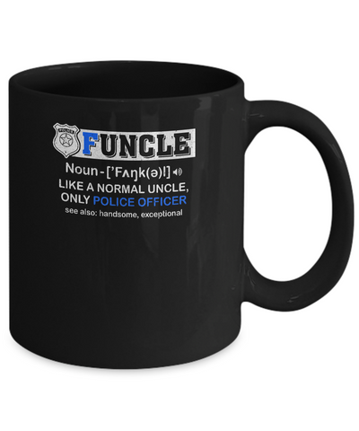 Funcle Like A Normal Uncle Only Police Officer Funny Mug Coffee Mug | Teecentury.com