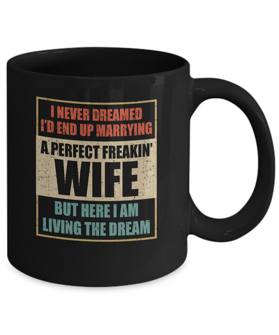 Vintage I Never Dreamed Id End Up Marrying A Perfect Wife Mug Coffee Mug | Teecentury.com