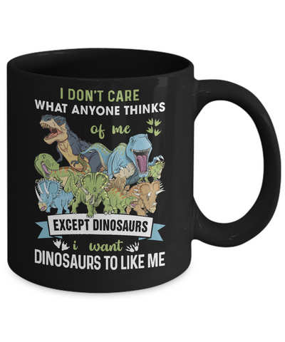 I Don't Care Except Dinosaurs Want Dinosaurs To Like Me Youth Mug Coffee Mug | Teecentury.com