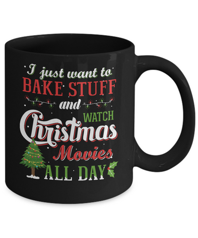 I Just Want To Bake Stuff And Watch Christmas Movies All Day Mug Coffee Mug | Teecentury.com