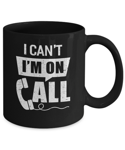 I Can't I'm On Call Distressed Mug Coffee Mug | Teecentury.com