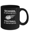School Important Football Is Importanter Gift Mug Coffee Mug | Teecentury.com