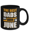 The Best Dads Are Born In June Mug Coffee Mug | Teecentury.com
