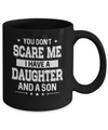 You Don't Scare Me I Have A Daughter & A Son Fathers Day Mug Coffee Mug | Teecentury.com