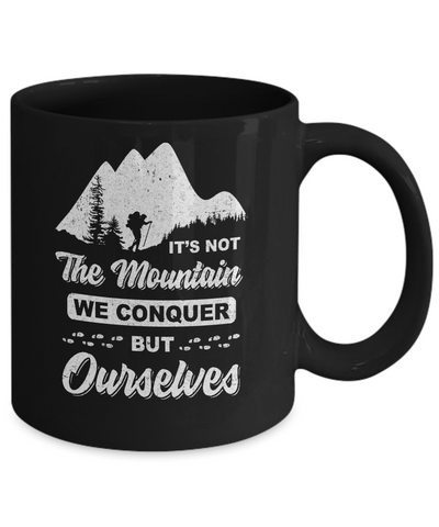 It Is Not The Mountain We Conquer But Ourselves Hiking Mug Coffee Mug | Teecentury.com