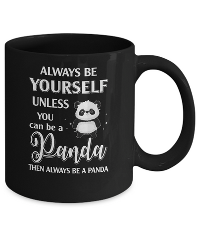 Always Be Yourself Unless You Can Be A Panda Mug Coffee Mug | Teecentury.com