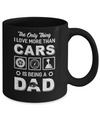 The Only Thing I Love More Than Cars Is Being A Dad Mug Coffee Mug | Teecentury.com