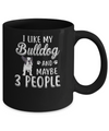 I Like My Bulldog And Maybe 3 People Mug Coffee Mug | Teecentury.com