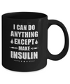 I Can Do Anything Except Make Insulin Diabetic Mug Coffee Mug | Teecentury.com