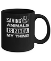Saving Animals Is Kinda My Thing Mug Coffee Mug | Teecentury.com