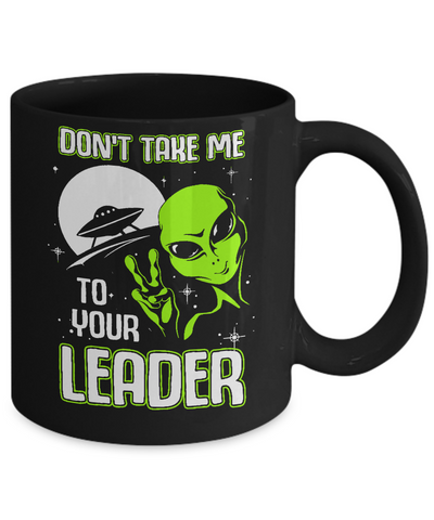 Don't Take Me To Your Leader Alien UFO Mug Coffee Mug | Teecentury.com