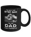 I'm Not The Step Dad I'm The Dad That Stepped Up Fathers Day Mug Coffee Mug | Teecentury.com