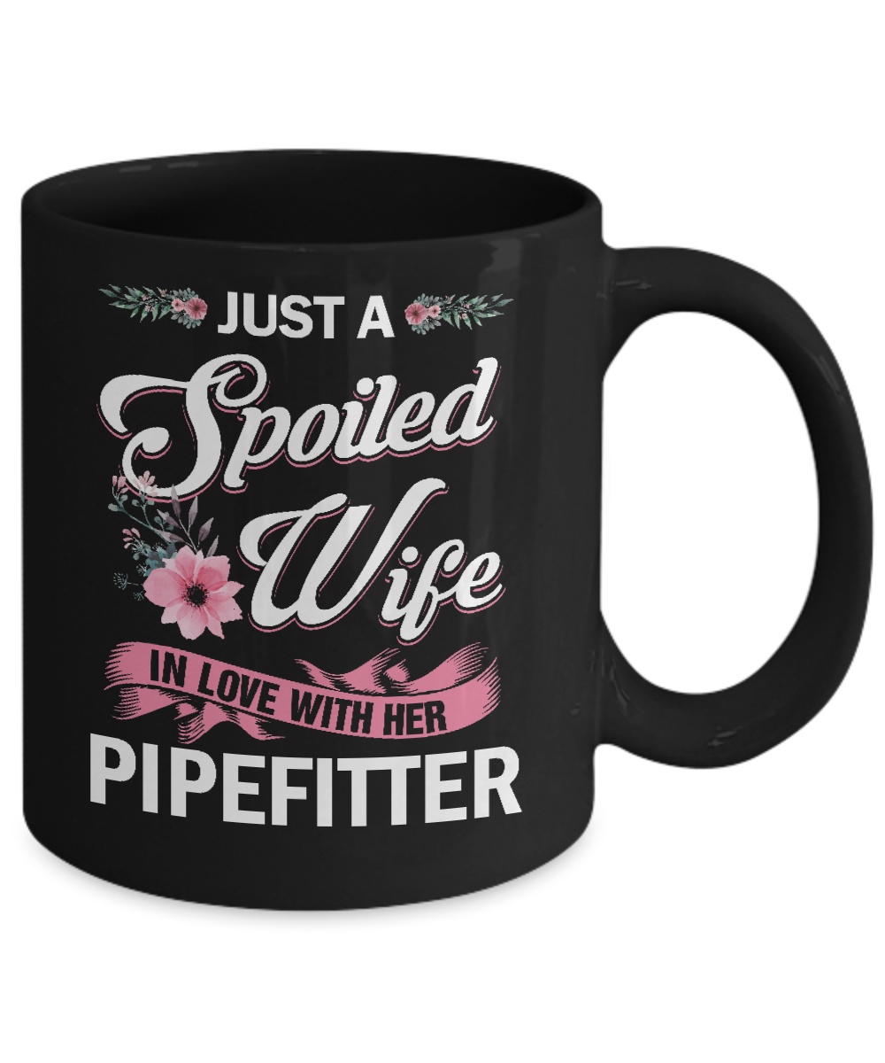 d2889a9850 Just A Spoiled Wife In Love With Her Pipefitter Wife Gift Mug 11oz ...