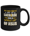 All I Need Today Is A Little Bit Of Lacrosse And A Whole Lot Of Jesus Mug Coffee Mug | Teecentury.com