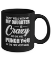 Don't Mess With Me My Daughter Is Crazy Fathers Mothers Day Mug Coffee Mug | Teecentury.com