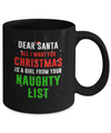 Dear Santa I Want For Christmas Is A Girl From Naughty List Mug Coffee Mug | Teecentury.com