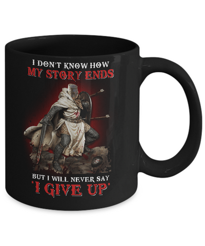 How My Story Ends But It Will Never Say I Gave Up Knight Mug Coffee Mug | Teecentury.com