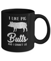 I Like Pig Butts And I Cannot Lie Mug Coffee Mug | Teecentury.com
