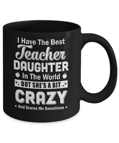 I Have The Best Teacher Daughter In The World Dad Fathers Day Mug Coffee Mug | Teecentury.com