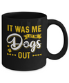 It Was Me I Let The Dogs Out Mug Coffee Mug | Teecentury.com