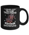 I Asked God For A True Friend So Sent Me Dachshund Dog Mug Coffee Mug | Teecentury.com