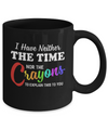 I Have Neither The Time Nor Crayons To Explain This Mug Coffee Mug | Teecentury.com