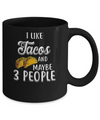 I Like Tacos And Maybe 3 People Mug Coffee Mug | Teecentury.com