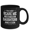 You Don't Scare Me I Have Three Daughters & A Son Fathers Day Mug Coffee Mug | Teecentury.com