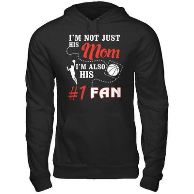 I'm Not Just His Mom I'm Also His Fan Basketball Mom T-Shirt & Hoodie | Teecentury.com