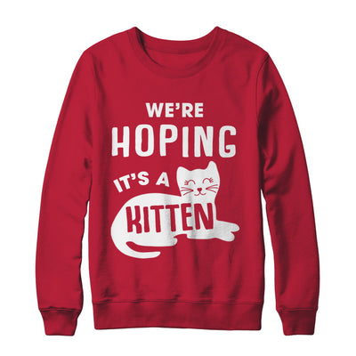 We're Hoping It's A Kitten Cat Pregnant T-Shirt & Sweatshirt | Teecentury.com