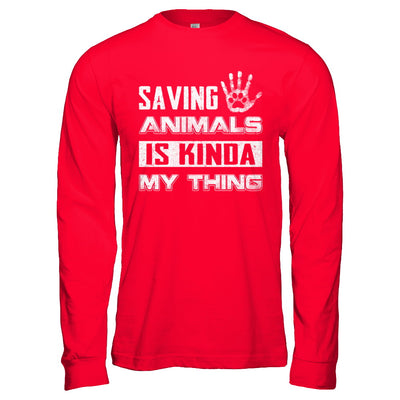 Saving Animals Is Kinda My Thing T-Shirt & Hoodie | Teecentury.com