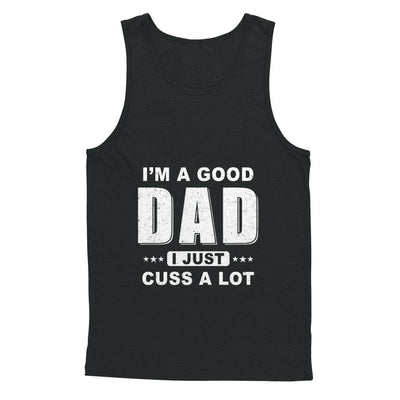I'm A Good Dad I Just Cuss A Lot Fathers Day T-Shirt & Hoodie | Teecentury.com