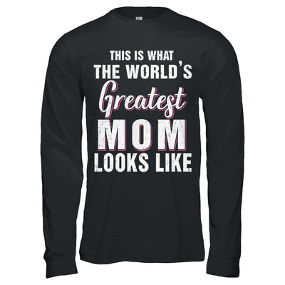 What World's Greatest Mom Looks Like Mothers Day T-Shirt & Hoodie | Teecentury.com