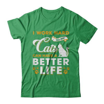 I Work Hard So My Cats Can Have A Better Life T-Shirt & Hoodie | Teecentury.com
