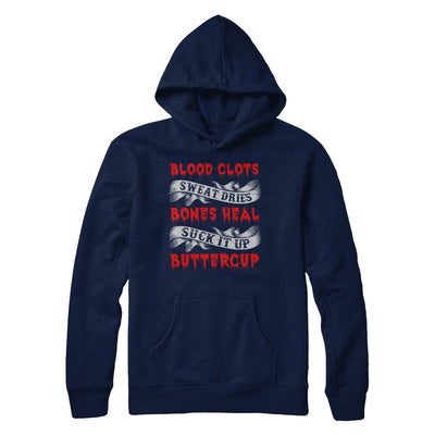 Sweat Dries Blood Clots Bones Heal Suck It Up Buttercup T-Shirt & Hoodie | Teecentury.com