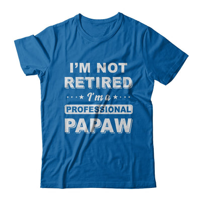 I'm Not Retired A Professional PaPaw Father Day Gift T-Shirt & Hoodie | Teecentury.com